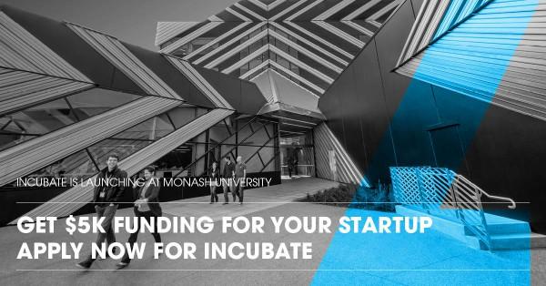 INCUBATE is launching at Monash University
